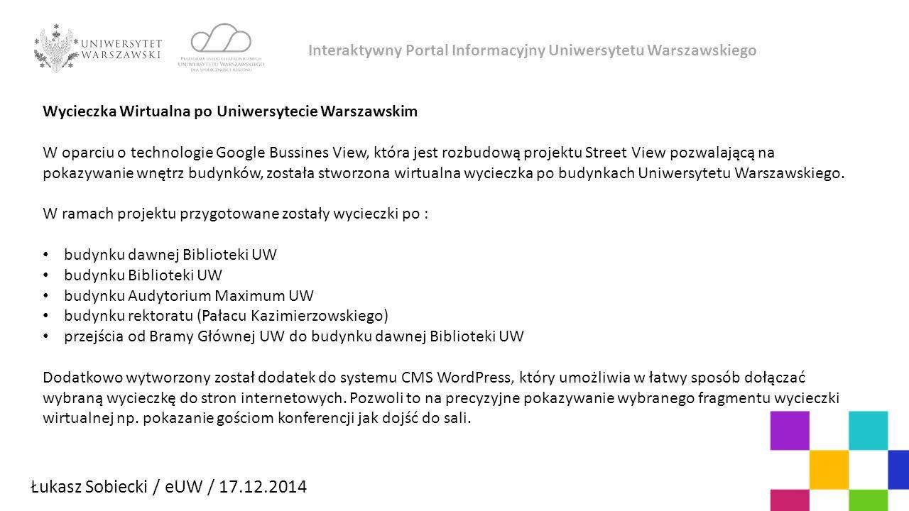 Łukasz Sobiecki / eUW / 17.12.2014 Interaktywny Portal Informacyjny Uniwersytetu Warszawskiego Wersja demonstracyjna wycieczka.uwcloud.pl