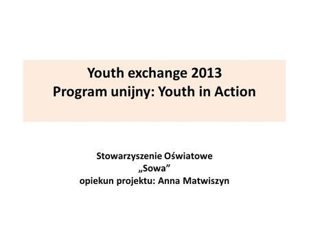 Youth exchange 2013 Program unijny: Youth in Action