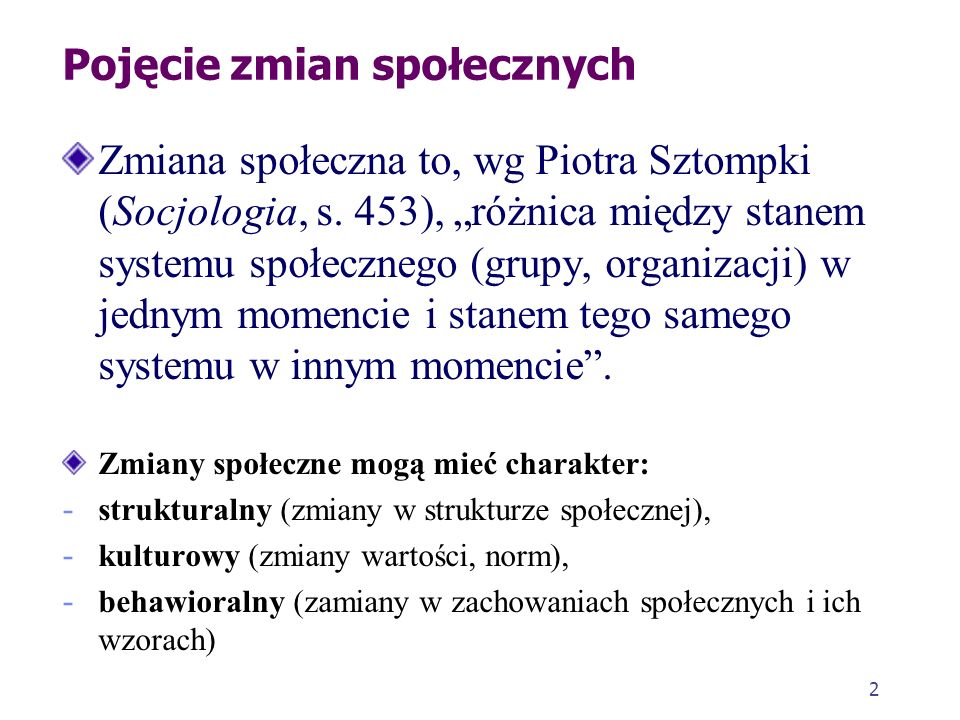 2 Pojęcie zmian społecznych Zmiana społeczna to, wg Piotra Sztompki (Socjologia, s.