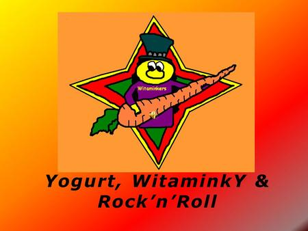 Yogurt, WitaminkY & Rock'n'Roll