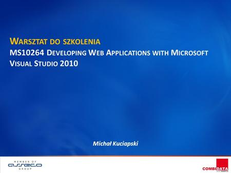 W ARSZTAT DO SZKOLENIA MS10264 D EVELOPING W EB A PPLICATIONS WITH M ICROSOFT V ISUAL S TUDIO 2010 Michał Kuciapski.