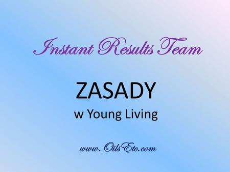 Instant Results Team ZASADY w Young Living