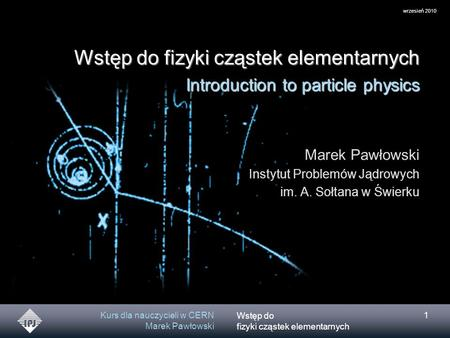 Wstęp do fizyki cząstek elementarnych Introduction to particle physics