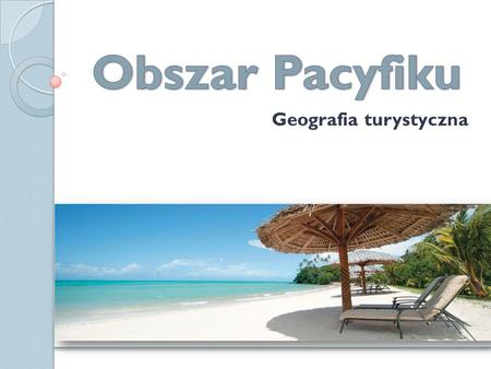 Geografia turystyczna. Plan Physical Geography The realm Climate Landscape Issues Physical Geography The realm Climate Landscape Issues Human Geography.