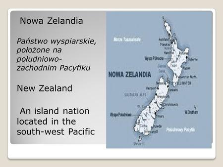 Nowa Zelandia Państwo wyspiarskie, położone na południowo- zachodnim Pacyfiku New Zealand An island nation located in the south-west Pacific.