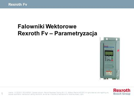 Internal | 01/22/2013 | DC-IA/SFS31 | Carsten Kobusch | Rexroth Parameter Training EN V1.0 | © Bosch Rexroth AG 2012. All rights reserved, also regarding.