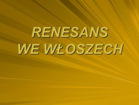 RENESANS WE WŁOSZECH.