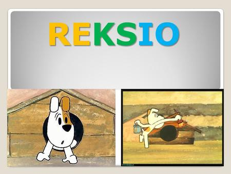 REKSIO. Reksio Reksio Reksio is a Polish cartoon character from the TV animated series by the same title. Reksio was created by a Polish director Lechosław.