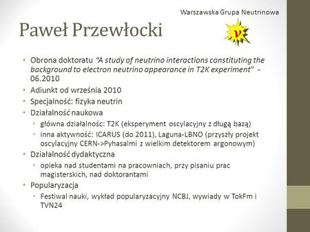 "Paweł Przewłocki Obrona doktoratu ""A study of neutrino interactions constituting the background to electron neutrino appearance in T2K experiment"" - 06.2010."