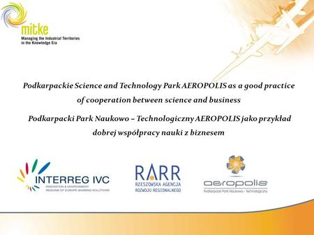 Podkarpackie Science and Technology Park AEROPOLIS as a good practice of cooperation between science and business Podkarpacki Park Naukowo – Technologiczny.