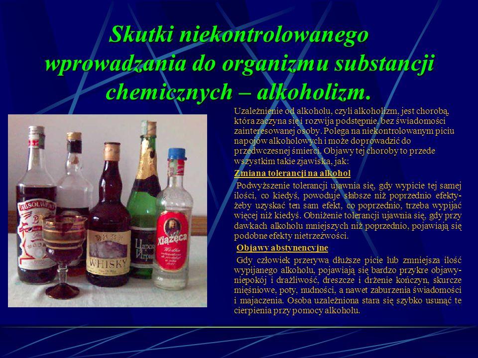 Skutki niekontrolowanego wprowadzania do organizmu substancji chemicznych – alkoholizm.