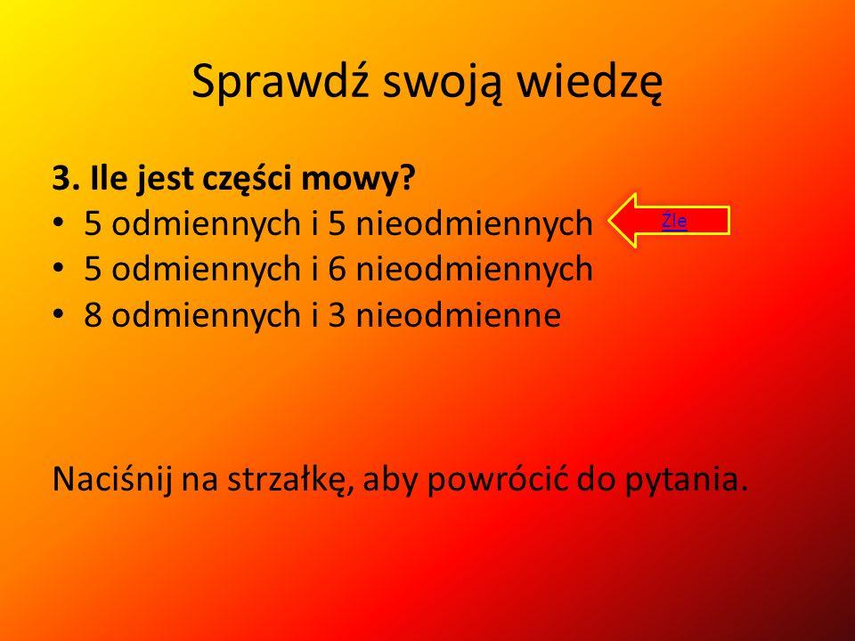 Sprawdź swoją wiedzę 3.Ile jest części mowy.