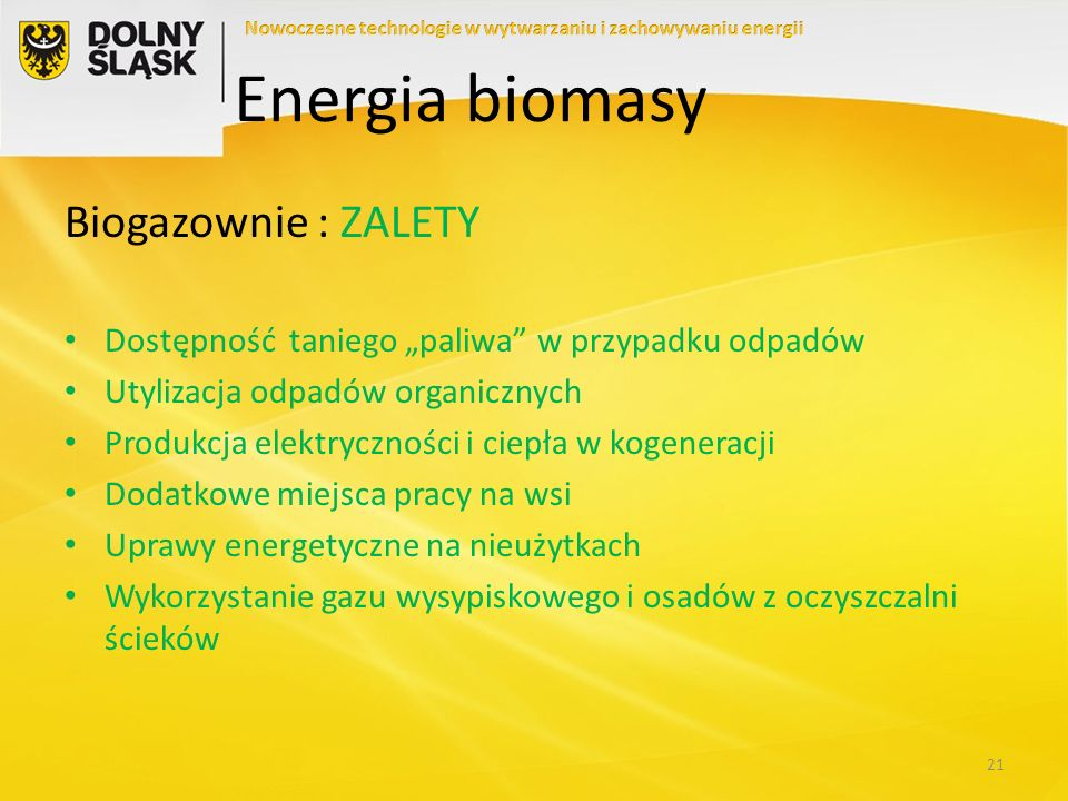 Biogazownie : WADY Wysoki koszt inwestycyjny, niska opłacalność (Polska) Relatywnie niewielka moc (1-2 MW en.elektrycznej, 2-4 MW ciepła) Wprowadzanie CO2 do środowiska Uciążliwy zapach Wpływ na monokulturyzację upraw i ceny żywności 22 Energia biomasy