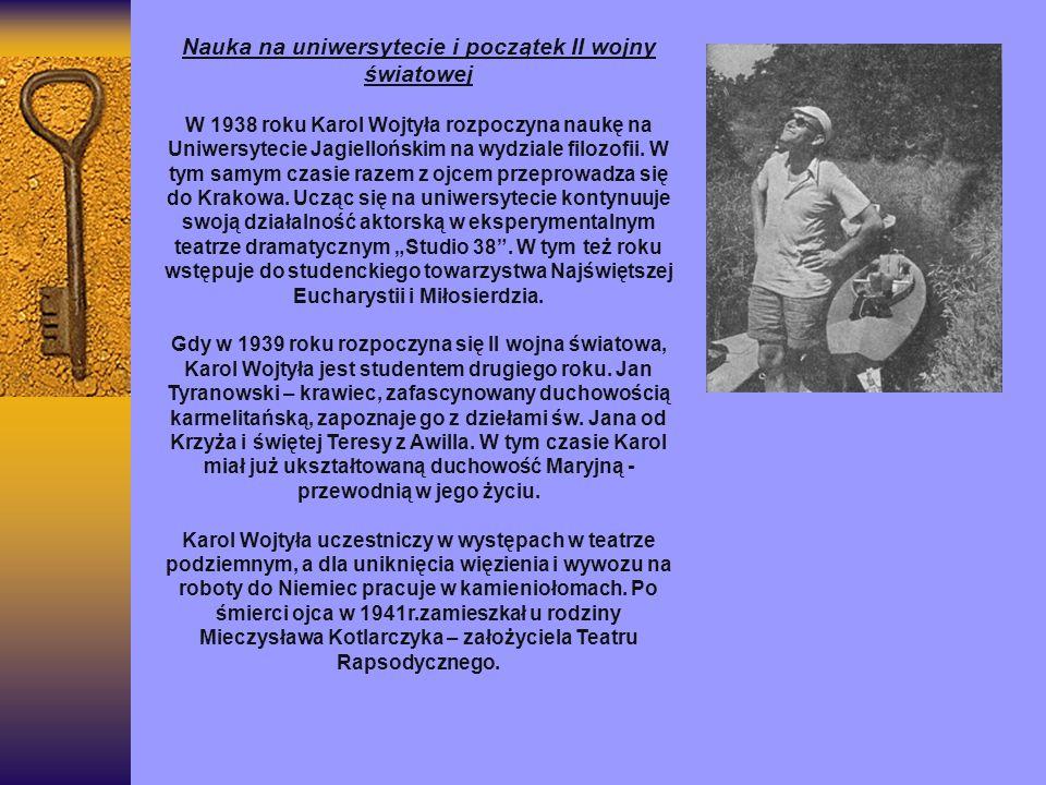 Przygotowania do kapłaństwa Karol Wojtyła rozpoczyna pracę w Solway - fabryce chemicznej Zostaje studentem wydziału teologicznego na Uniwersytecie Jagiellońskim, gdzie rozpoczyna przygotowania do kapłaństwa na tajnych kompletach.