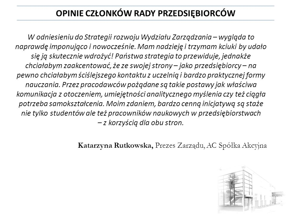 W naszej ocenie projekt strategii w rzeczowy sposób odnosi się do potencjału, jak i wyzwań jakie stawia przed sobą Wydział Zarządzania Politechniki Białostockiej.