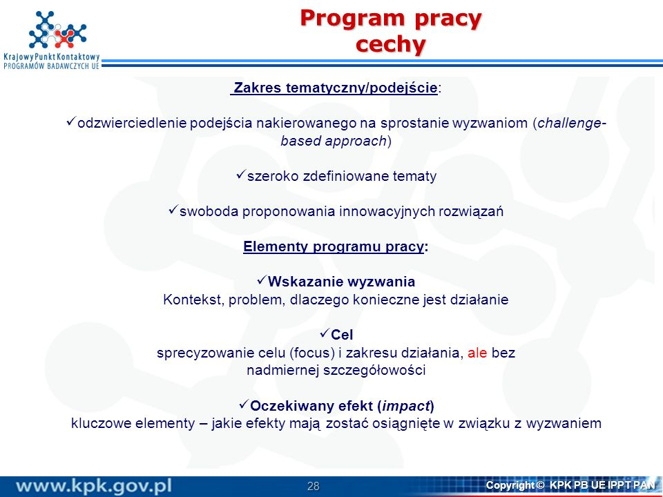 29 Copyright © KPK PB UE IPPT PAN Wprowadzenie (General introduction) Strategiczne programowanie, zagadnienia przekrojowe Doskonała baza naukowa (bez ERC) Wiodąca pozycja w przemyśle Wyzwania społeczne Upowszechnianie doskonałości i zapewnianie szerszego uczestnictwa Nauka z udziałem społeczeństwa i dla społeczeństwa Załączniki: Status państw, zasady kwalifikowalności i kryteria oceny, typy projektów, etc.