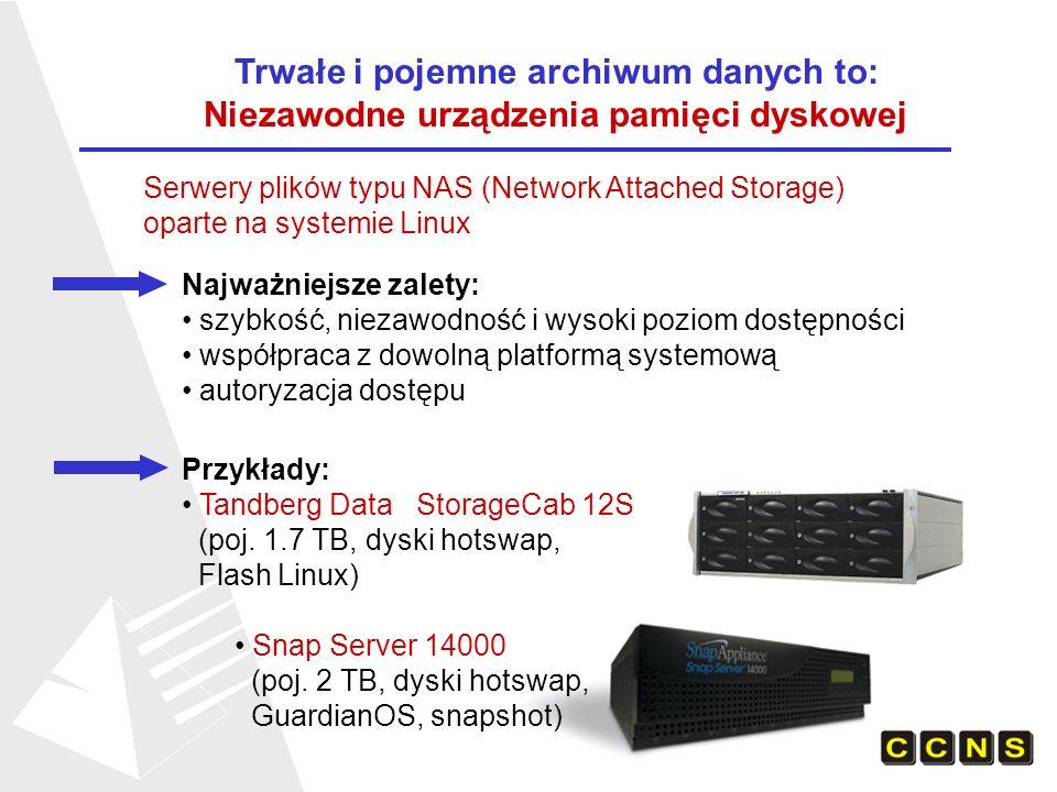 Trwałe i pojemne archiwum danych to: Niezawodne urządzenia pamięci taśmowej Podstawowe zalety: eliminacja błędów i zaniedbań ze strony czynnika ludzkiego możliwość zdalnego zarządzania i monitorowania szybka i bezbłędna lokalizacja zrzutu gdy zachodzi potrzeba jego odtworzenia Przykłady: Quantum|ATL M1500 Tandberg SDLT Autoloader Pojemność: 3.2 TB 10 kaset SDLTape 1 napęd SDLT320 Pojemność: 6.4 TB 20 kaset SDLTape 2 napędy SDLT320