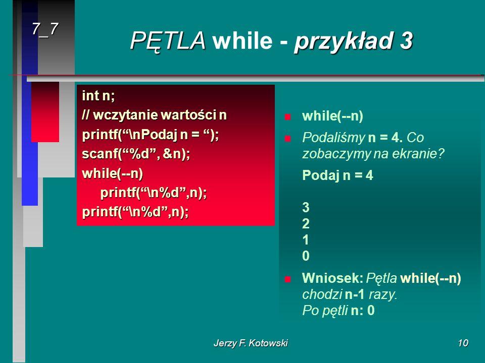 Jerzy F.Kotowski11 PĘTLA przykład 4 PĘTLA while - przykład 4 // obliczanie wartości n.
