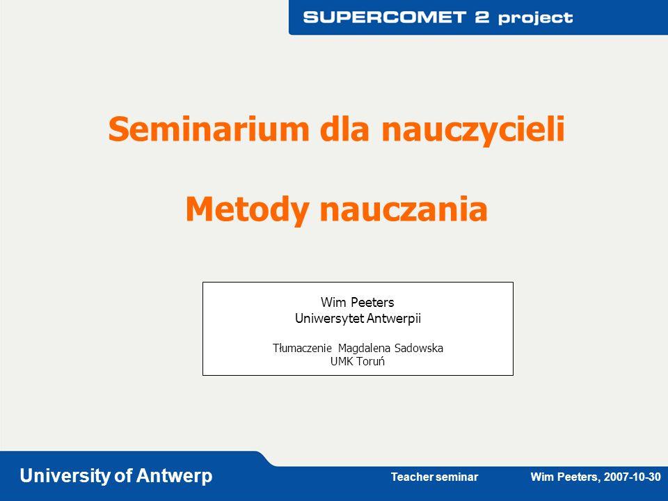 Teacher seminar Wim Peeters, 2007-10-30 University of Antwerp Page 2 12 Metod nauczania: omówienie różnych metod użytych w czasie 4 seminariów dla nauczycieli Przedstawiamy wiele metod nauczania.