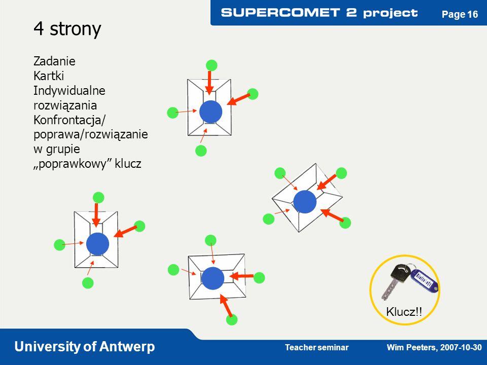 Teacher seminar Wim Peeters, 2007-10-30 University of Antwerp Page 17 Eksperci w laboratorium Grupy czterech specjalistów zapoznają się z doświadczeniem /zadaniem.