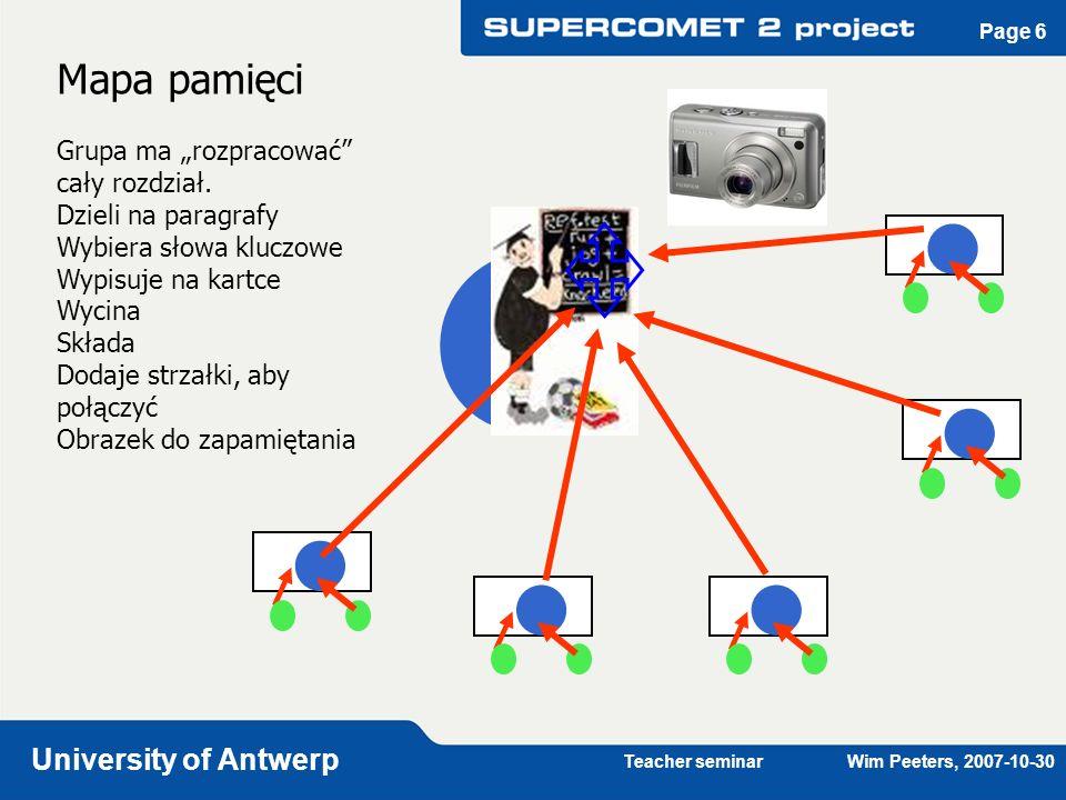 Teacher seminar Wim Peeters, 2007-10-30 University of Antwerp Page 7 Konstruowanie wiedzy 1 grupa = max 4 uczniów Każda grupa dostaje dodatkowe informacje