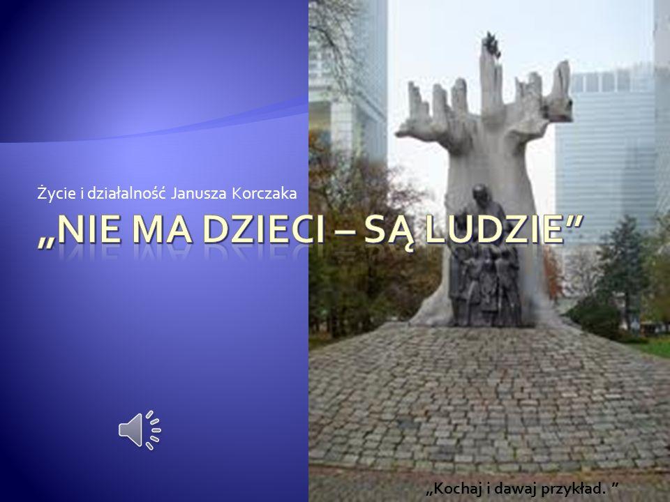Życie i działalność Janusza Korczaka Kochaj i dawaj przykład.