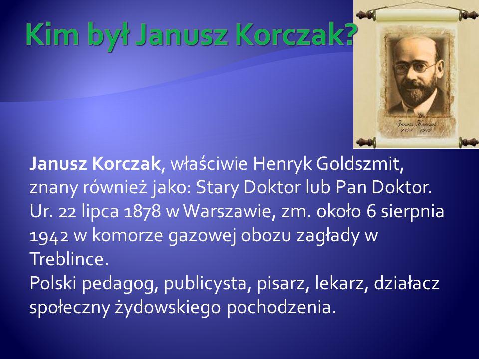 Janusz Korczak, właściwie Henryk Goldszmit, znany również jako: Stary Doktor lub Pan Doktor.
