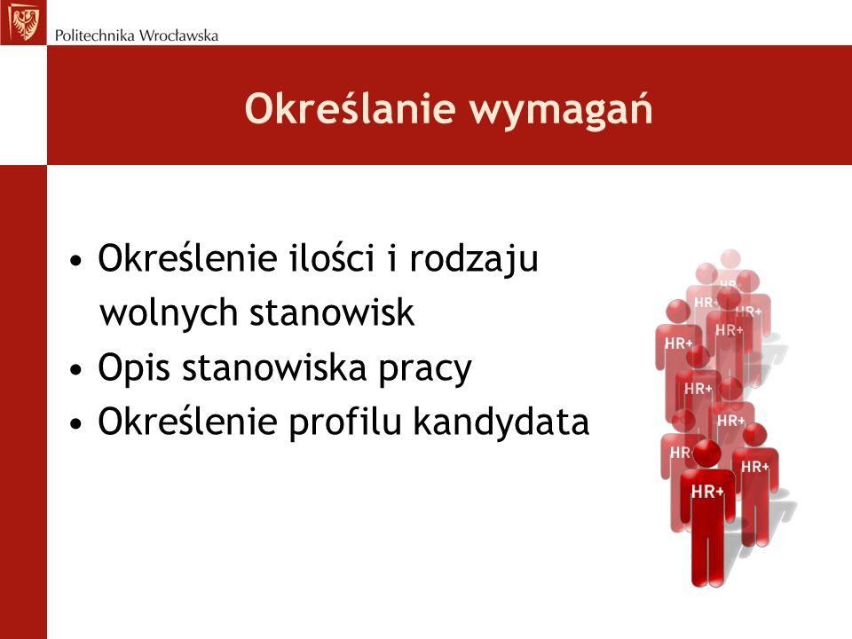 Pozyskiwanie kandydatów Wybór źródła rekrutacji: rekrutacja szeroka lub wąska zewnętrzny lub wewnętrzny rynek pracy