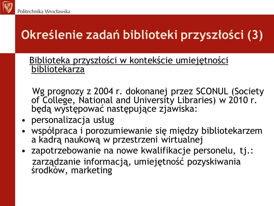 Określenie zadań biblioteki przyszłości (4) Biblioteka przyszłości w kontekście umiejętności bibliotekarza J.