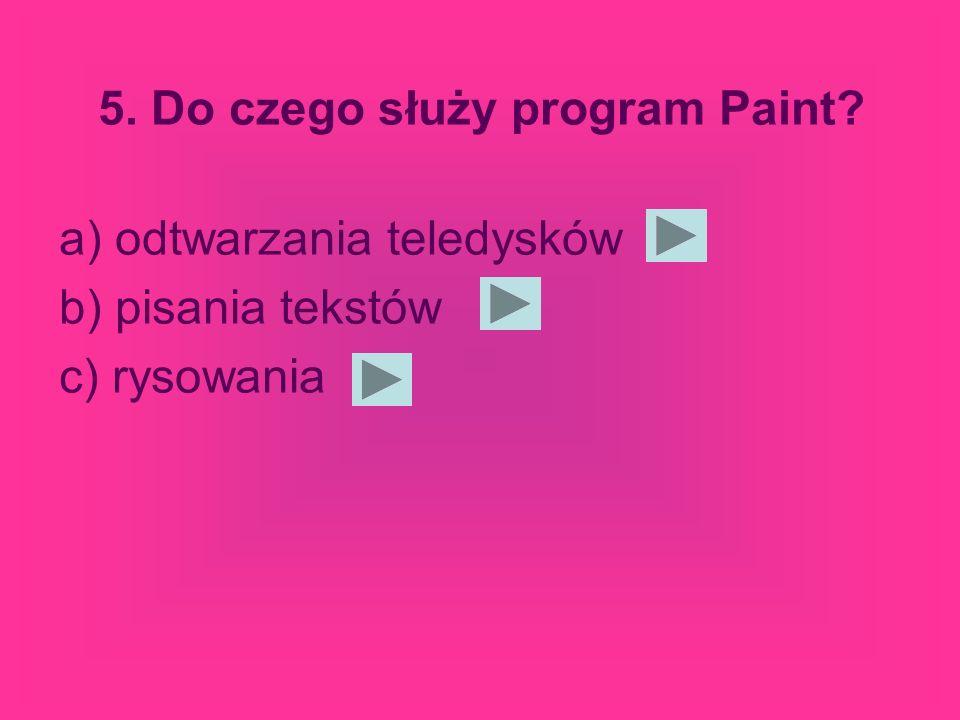 5. Do czego służy program Paint? a) odtwarzania teledysków b) pisania tekstów c) rysowania