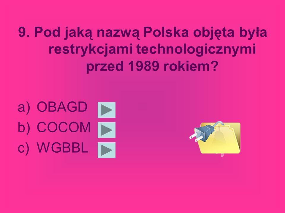 9.Pod jaką nazwą Polska objęta była restrykcjami technologicznymi przed 1989 rokiem.