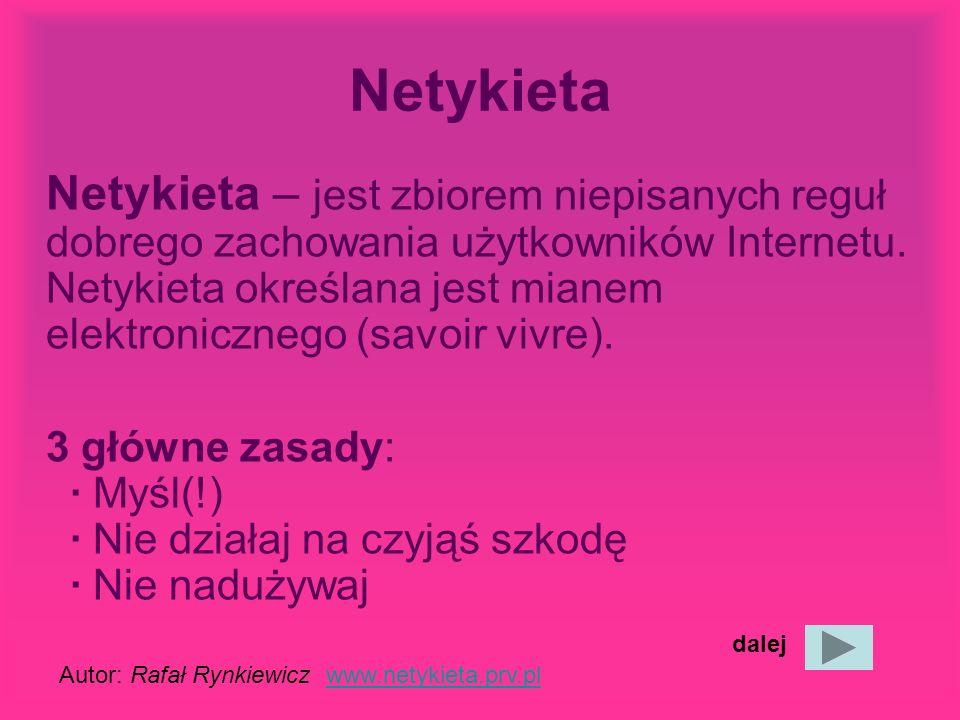 Netykieta Netykieta – jest zbiorem niepisanych reguł dobrego zachowania użytkowników Internetu.