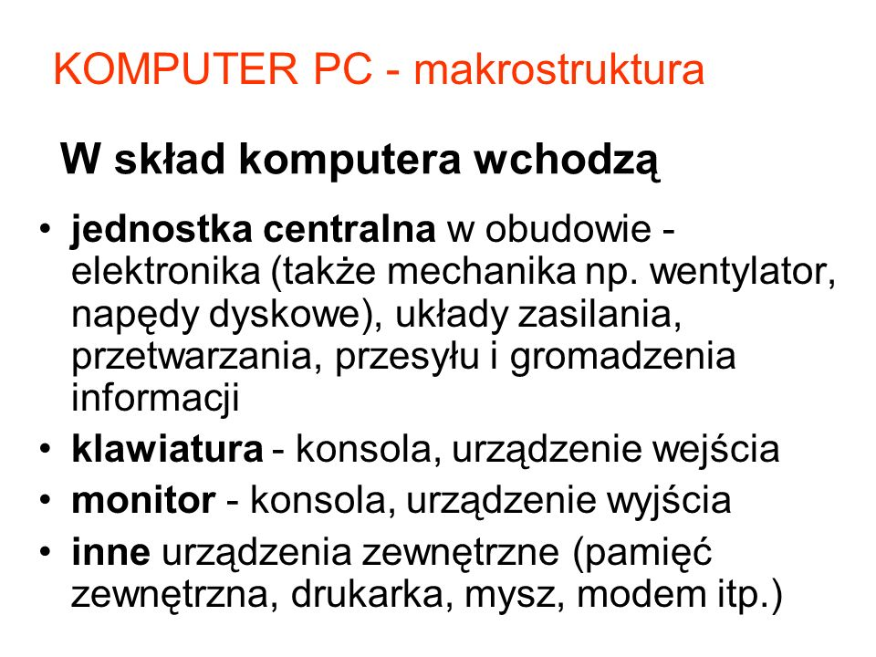 W skład komputera wchodzą jednostka centralna w obudowie - elektronika (także mechanika np.