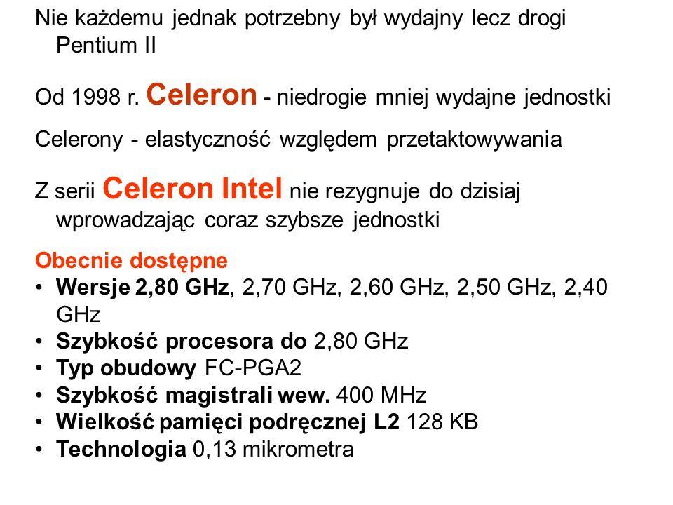 Nie każdemu jednak potrzebny był wydajny lecz drogi Pentium II Od 1998 r.