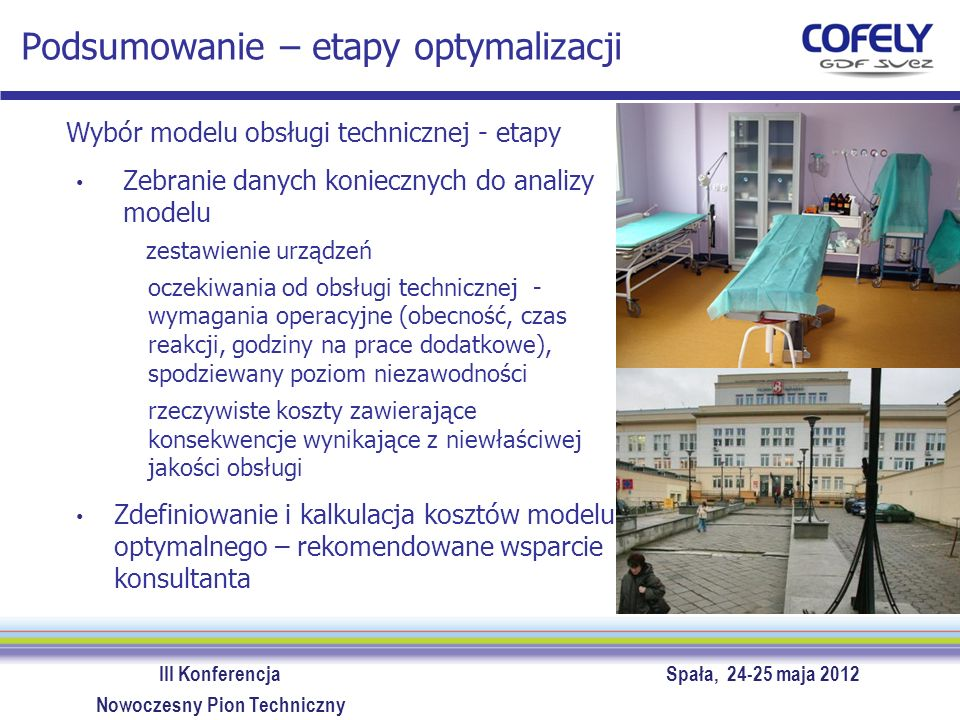III Konferencja Spała, 24-25 maja 2012 Nowoczesny Pion Techniczny Podsumowanie – etapy optymalizacji Wybór modelu obsługi technicznej – etapy c.d.