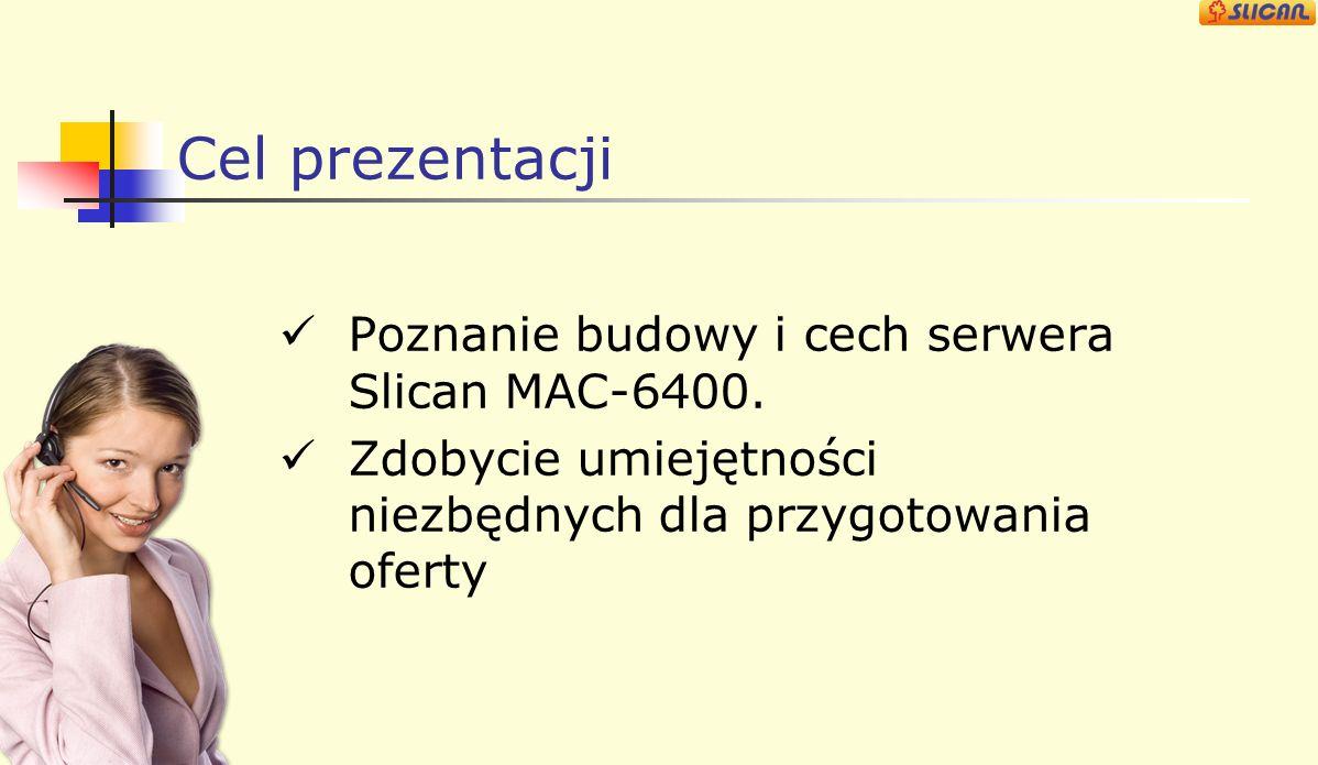 Cel prezentacji Poznanie budowy i cech serwera Slican MAC-6400.
