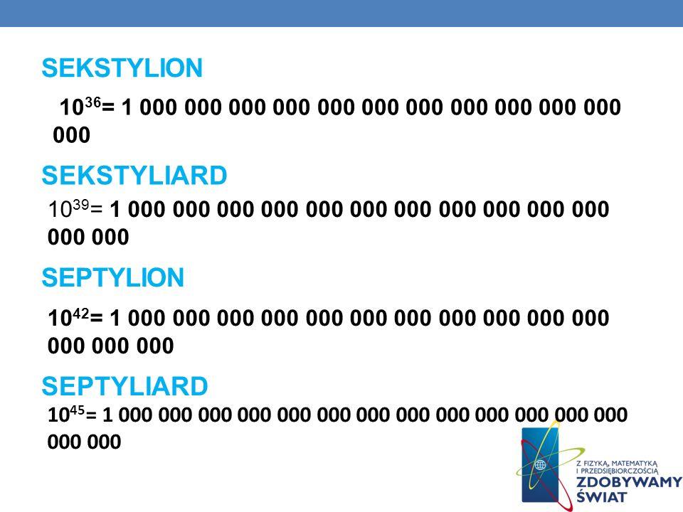 OKTYLION 10 48 = 1 000 000 000 000 000 000 000 000 000 000 000 000 000 000 000 000 OKTYLIARD 10 51 = 1 000 000 000 000 000 000 000 000 000 000 000 000 000 000 000 000 000