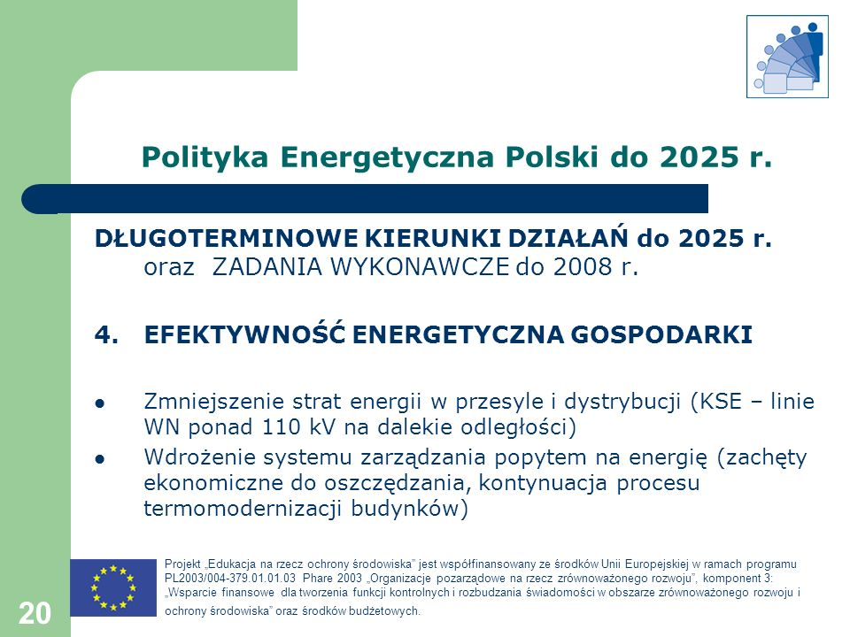 Projekt Edukacja na rzecz ochrony środowiska jest współfinansowany ze środków Unii Europejskiej w ramach programu PL2003/004-379.01.01.03 Phare 2003 Organizacje pozarządowe na rzecz zrównoważonego rozwoju, komponent 3: Wsparcie finansowe dla tworzenia funkcji kontrolnych i rozbudzania świadomości w obszarze zrównoważonego rozwoju i ochrony środowiska oraz środków budżetowych.