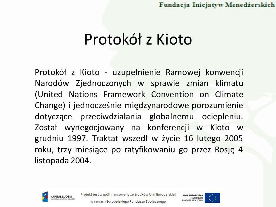 Protokół z Kioto Protokół nakłada na państwa obowiązek redukcji emisji gazów cieplarnianych (dwutlenek węgla (CO 2 ), metan (CH4), podtlenek azotu (N2O), fluorowęglowodory (HFCs), perfluorokarbony (PFCs) i sześciofluorek siarki (SF6)).