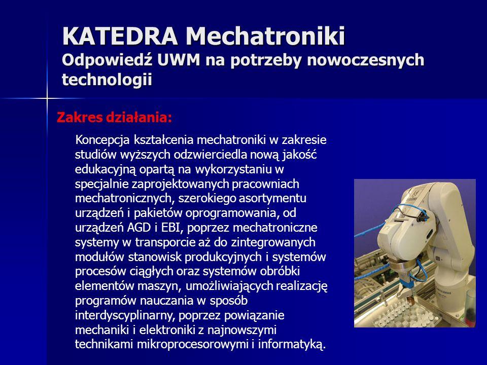 KATEDRA Mechatroniki Propozycja Kształcenia Kierunek: Mechatronika (od 2008 r.) Specjalności: Mechatronika pojazdów i maszyn roboczych Mechatronika urządzeń przemysłowych Kierunek: Technika rolnicza i leśna Specjalność (st.