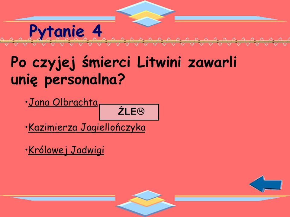 Pytanie 4 Po czyjej śmierci Litwini zawarli unię personalna.