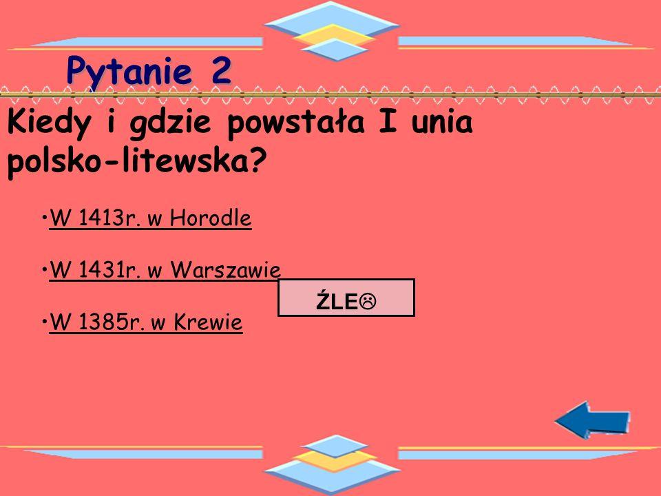 Pytanie 2 Kiedy i gdzie powstała I unia polsko-litewska.