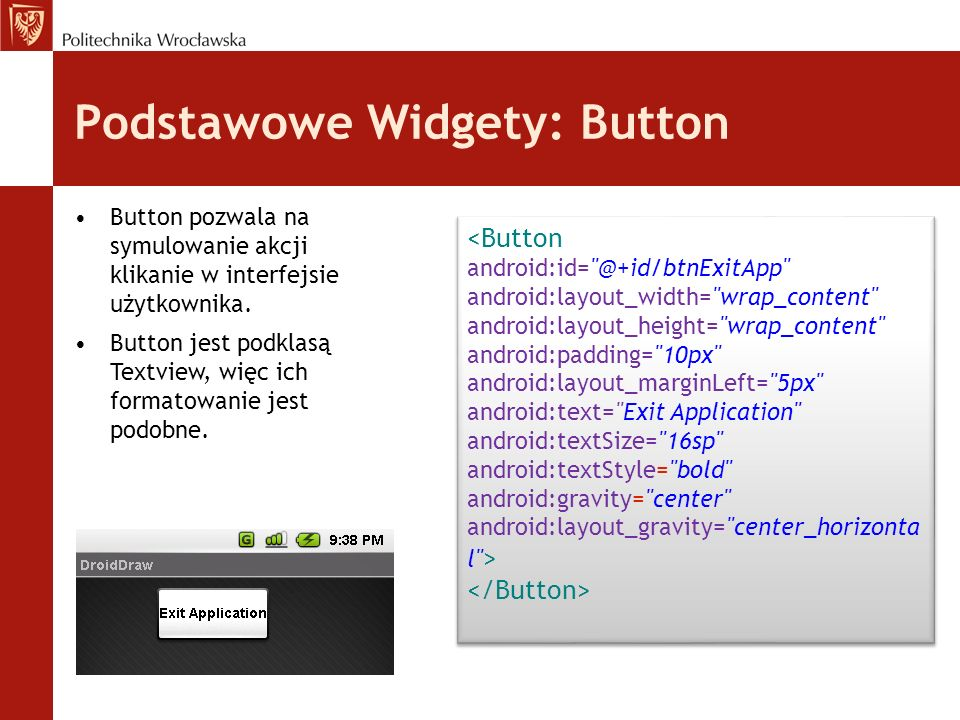 Podstawowe Widgety: Images Klasy ImageView oraz ImageButton, są to dwa widgety które pozwalają na osadzenie obrazków w aplikacji.