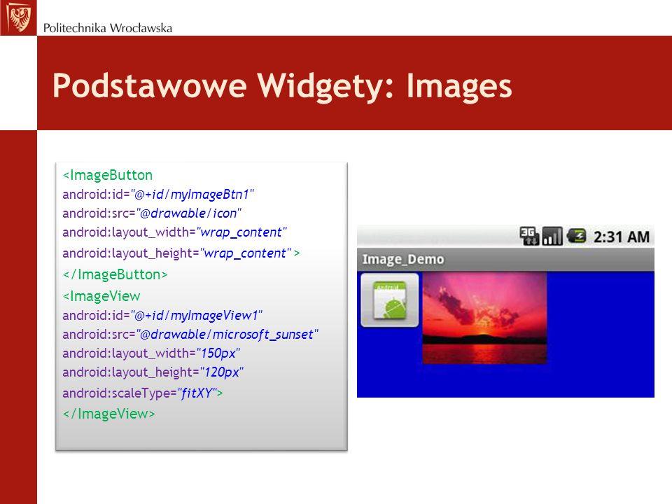 Podstawowe Widgety: EditText EditText widget jest rozszerzeniem TextView, które umożliwia edycję swojej zawartości.