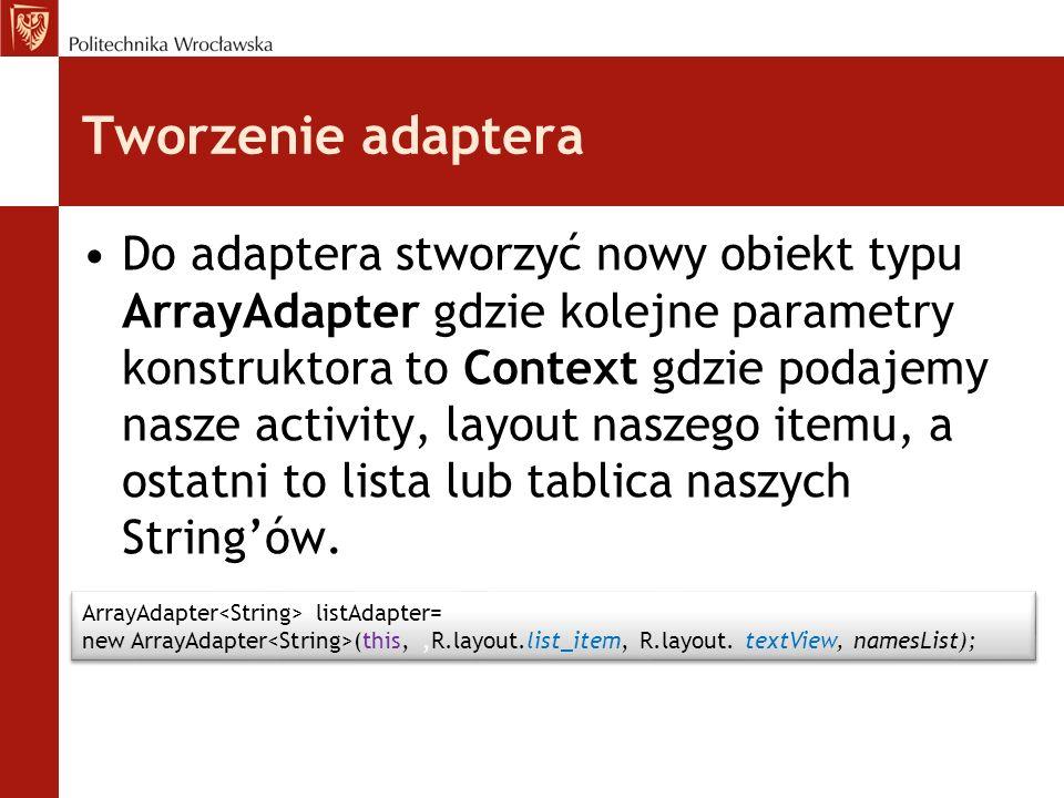 Przypisanie adaptera do ListView Należy użyć metody listView.setAdapter(adapter) i wstawić tam nasz nowo utworzony adapter.