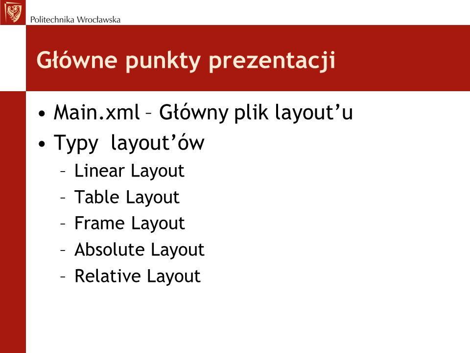 Main.xml Jest to plik w którym stworzony zostanie nasz layout główny.