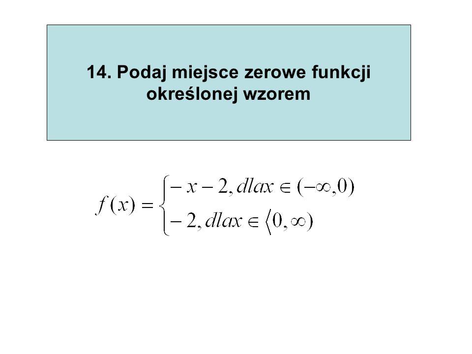 15. Podaj równanie prostej w postaci ogólnej o współczynnikach całkowitych dla y=0,5x – 0,25