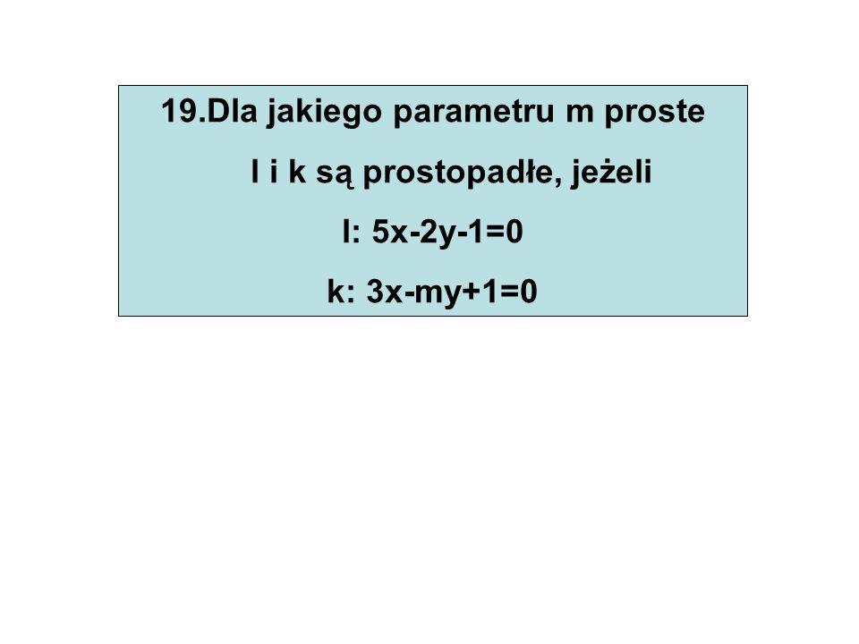 20.Podaj równanie prostej, która zawiera punkt A=(-101,1) i ma współczynnik kierunkowy równy 0.