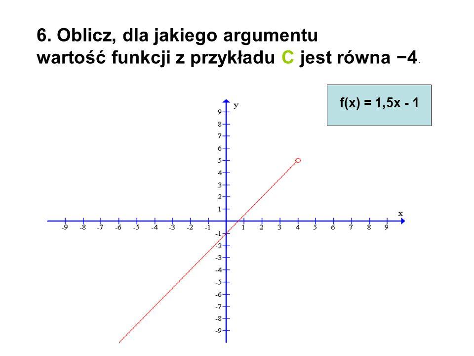 7. Dla jakich argumentów wartości funkcji z przykładu A są większe od 2? f(x) = 3x - 4