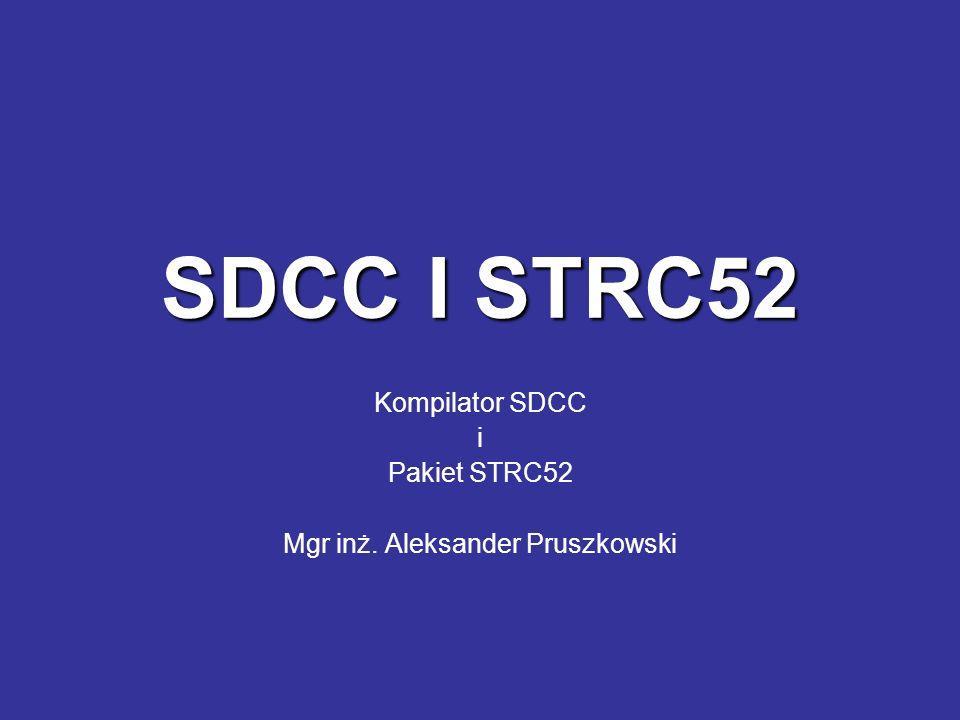 SDCC Standardowo praca w linii poleceń Możliwość integracji z IDE SDCC dystybuowane jako open source Do pobrania z: sdcc.sourceforge.net Możliwość pracy na wielu platformach: Win32 (Windows 2K, Windows XP, 95, 98,...) Linux MacOS Istnieje możliwość rekompilacji narzędzi